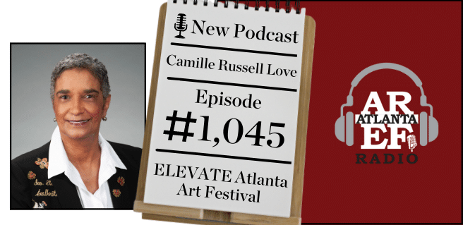 Graphic advertising Camille Russell Love on the Atlanta Real Estate Forum Radio podcast to discuss the ELEVATE Arts Festival
